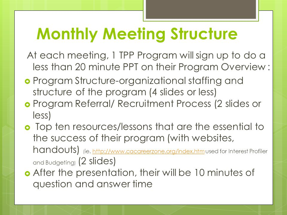 Monthly Meeting Structure At each meeting, 1 TPP Program will sign up to do a less than 20 minute PPT on their Program Overview : Program Structure-or