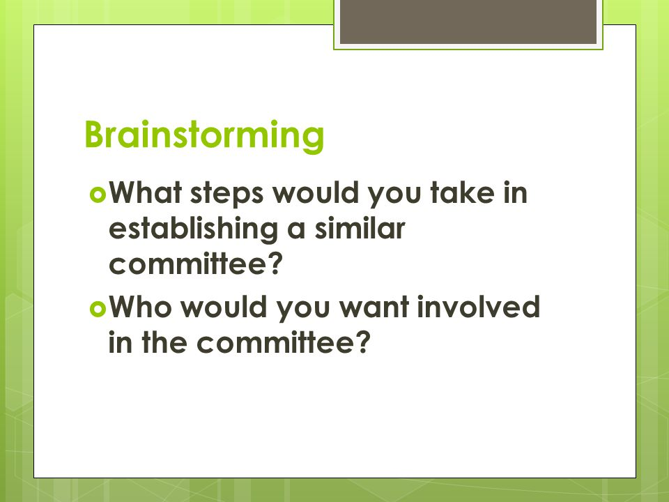 Brainstorming What steps would you take in establishing a similar committee? Who would you want involved in the committee?