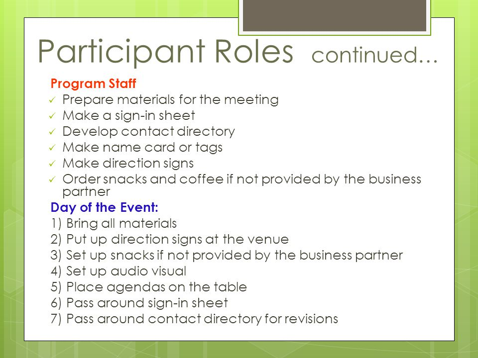 Participant Roles continued… Program Staff Prepare materials for the meeting Make a sign-in sheet Develop contact directory Make name card or tags Mak