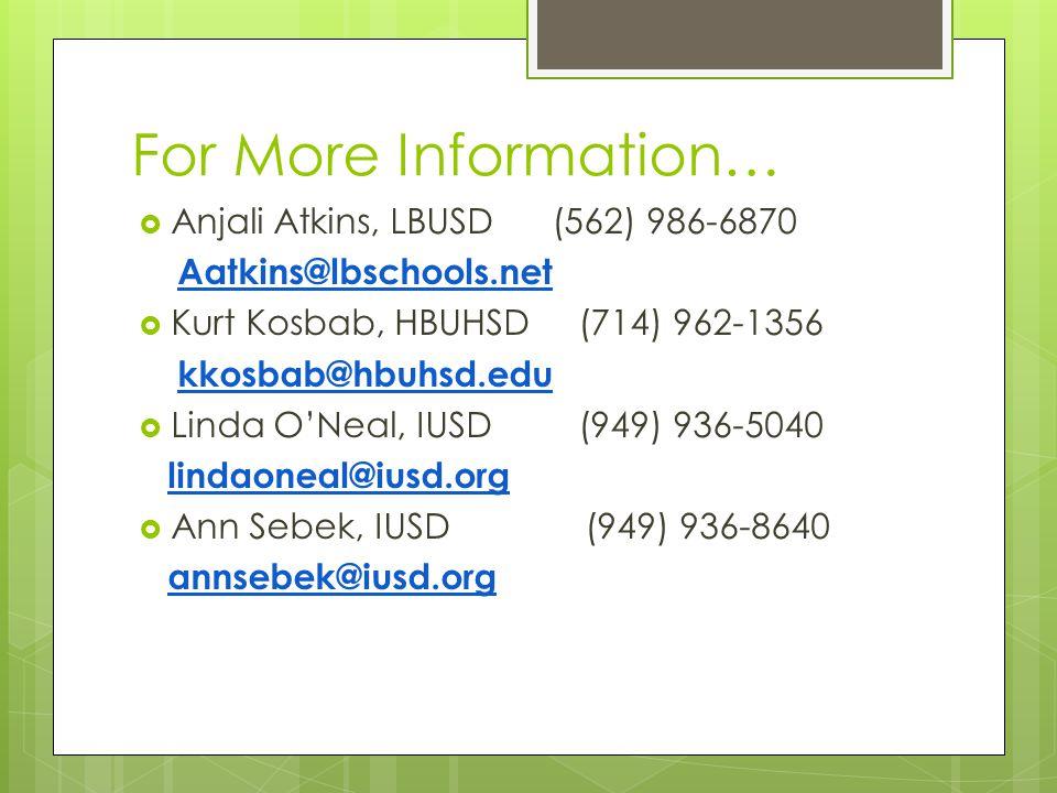 For More Information… Anjali Atkins, LBUSD (562) 986-6870 Aatkins@lbschools.net Kurt Kosbab, HBUHSD (714) 962-1356 kkosbab@hbuhsd.edu Linda ONeal, IUS