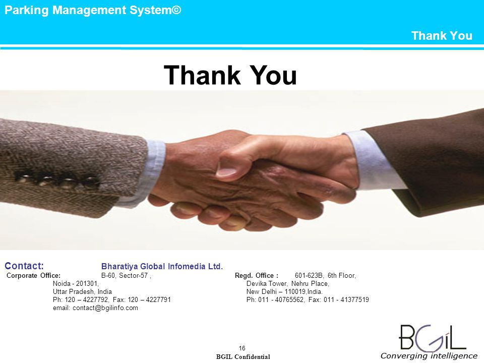 BGIL Confidential Parking Management System© 16 Thank You Contact: Bharatiya Global Infomedia Ltd.