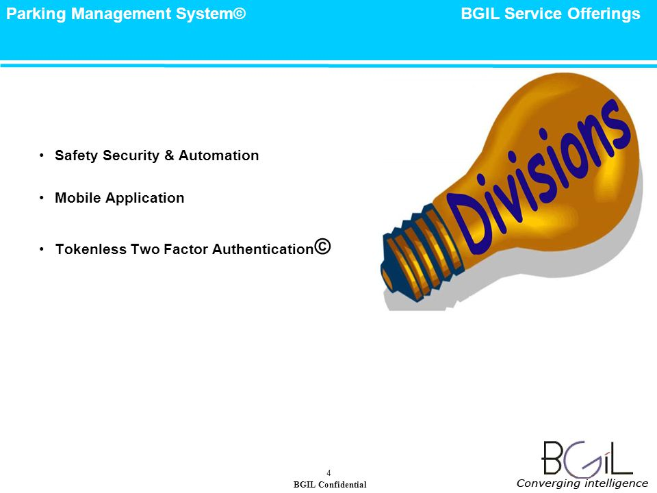 BGIL Confidential Parking Management System© 4 Safety Security & Automation Mobile Application Tokenless Two Factor Authentication © BGIL Service Offerings