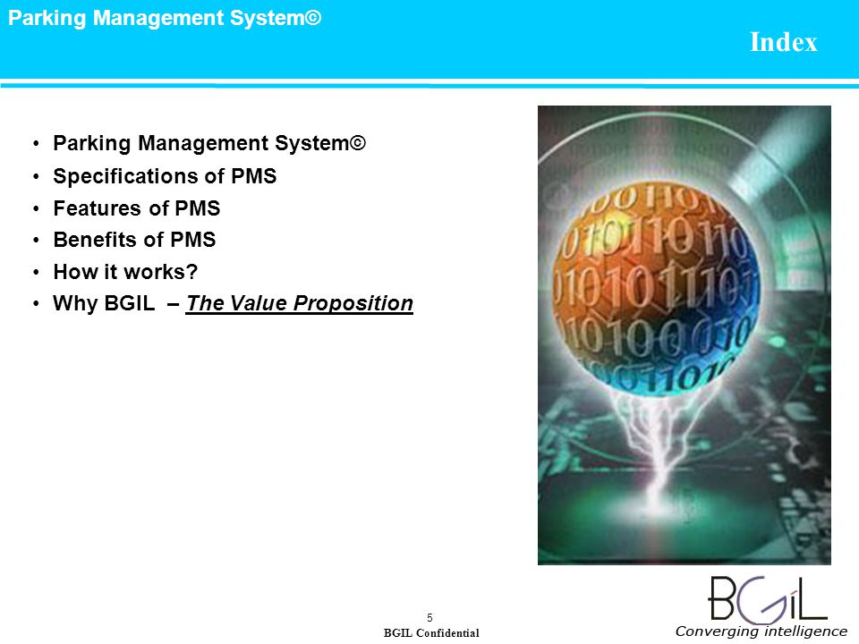 BGIL Confidential Parking Management System© 5 Index Parking Management System© Specifications of PMS Features of PMS Benefits of PMS How it works.