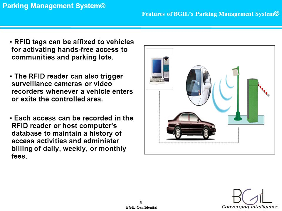 BGIL Confidential Parking Management System© 9 Features of BGILs Parking Management System © RFID tags can be affixed to vehicles for activating hands-free access to communities and parking lots.