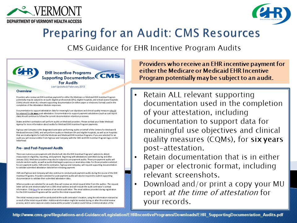 http://www.cms.gov/Regulations-and-Guidance/Legislation/EHRIncentivePrograms/Downloads/EHR_SupportingDocumentation_Audits.pdf CMS Guidance for EHR Incentive Program Audits Providers who receive an EHR incentive payment for either the Medicare or Medicaid EHR Incentive Program potentially may be subject to an audit.