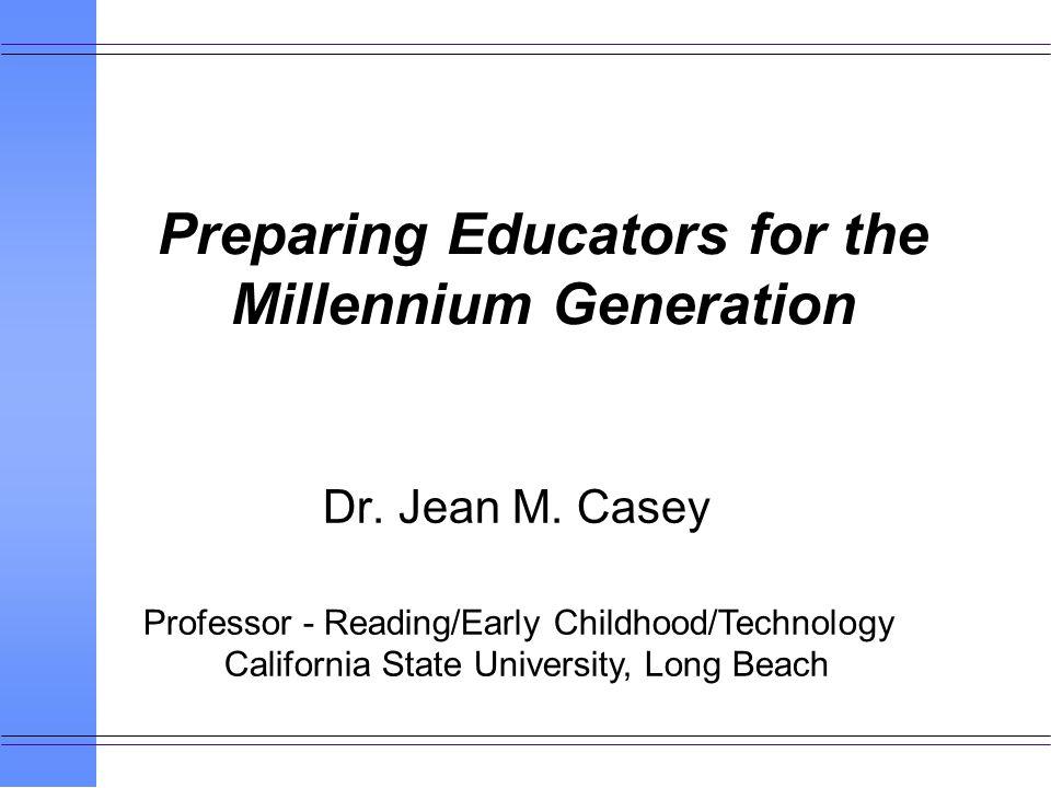 Preparing Educators for the Millennium Generation Dr.