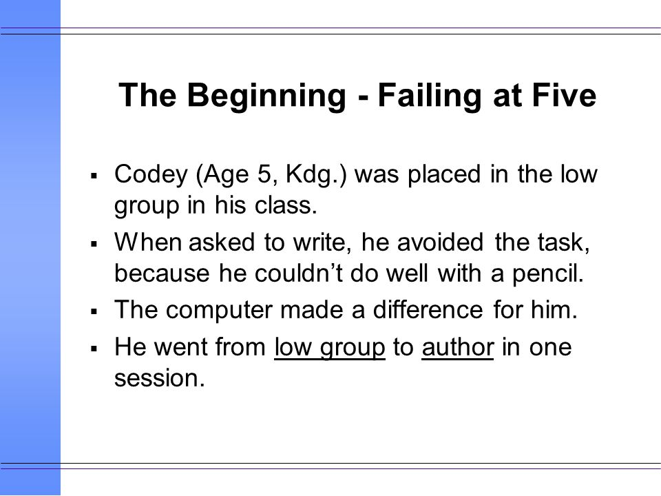 The Beginning - Failing at Five Codey (Age 5, Kdg.) was placed in the low group in his class.