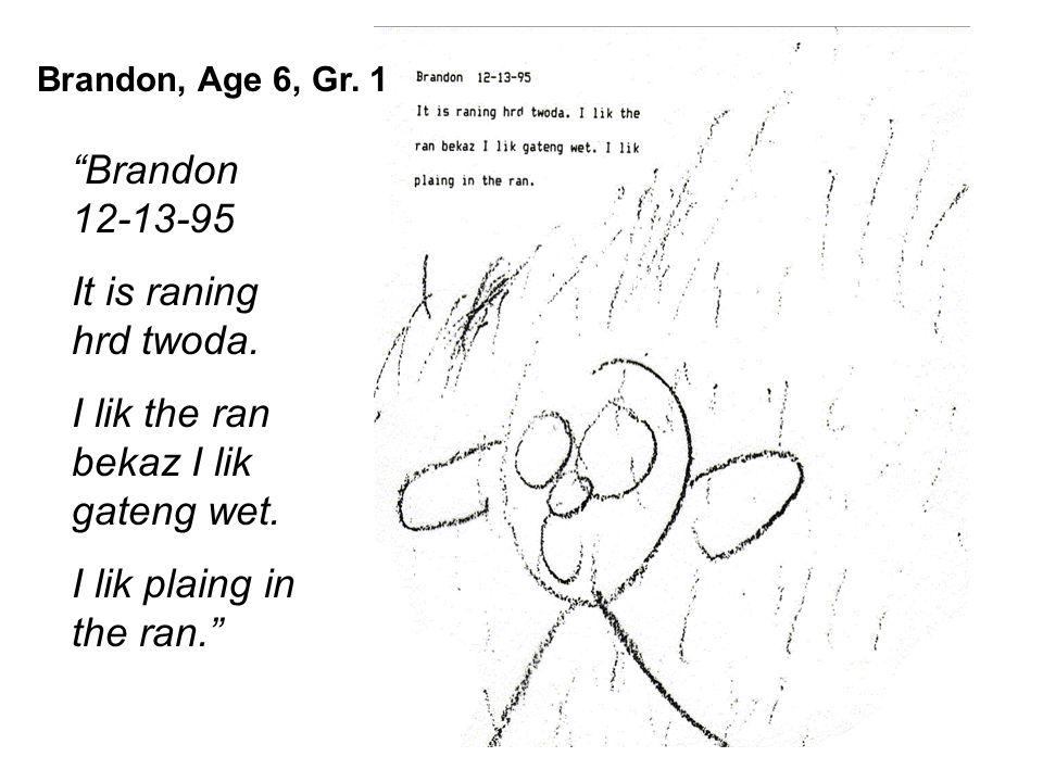 Brandon 12-13-95 It is raning hrd twoda. I lik the ran bekaz I lik gateng wet.
