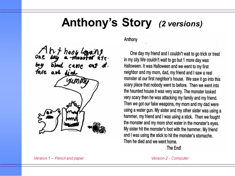 Anthonys Story (2 versions) Version 1 – Pencil and paperVersion 2 - Computer