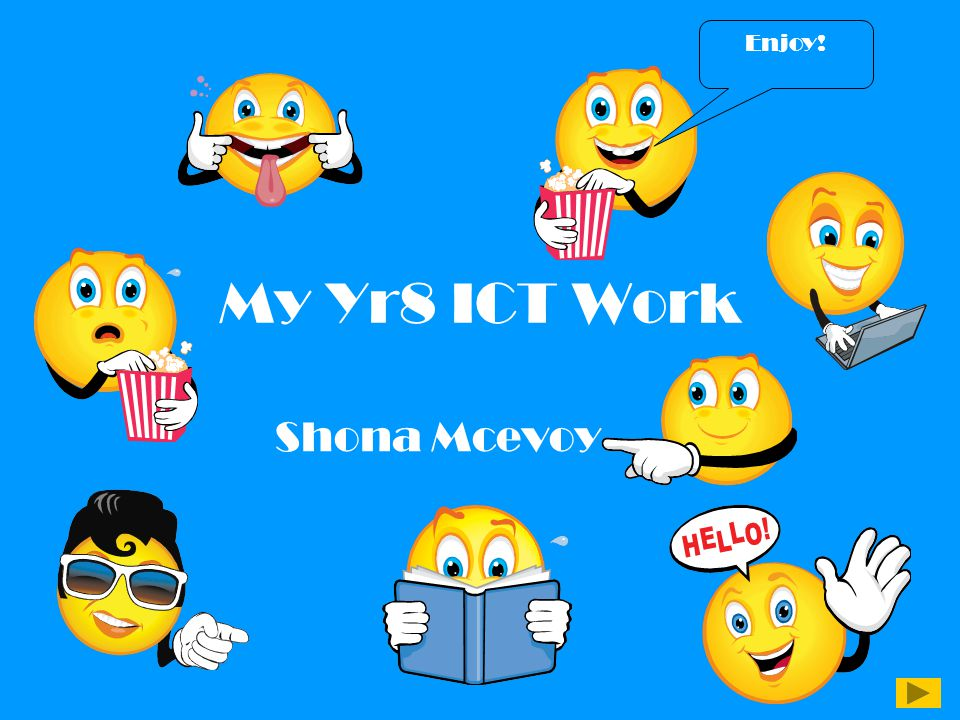 My Yr8 ICT Work Shona Mcevoy Enjoy!