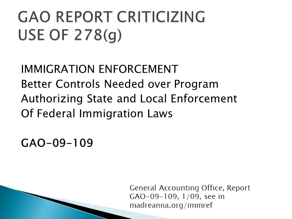 IMMIGRATION ENFORCEMENT Better Controls Needed over Program Authorizing State and Local Enforcement Of Federal Immigration Laws GAO-09-109 General Accounting Office, Report GAO-09-109, 1/09, see in madreanna.org/immref
