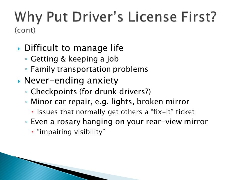 Difficult to manage life Getting & keeping a job Family transportation problems Never-ending anxiety Checkpoints (for drunk drivers ) Minor car repair, e.g.