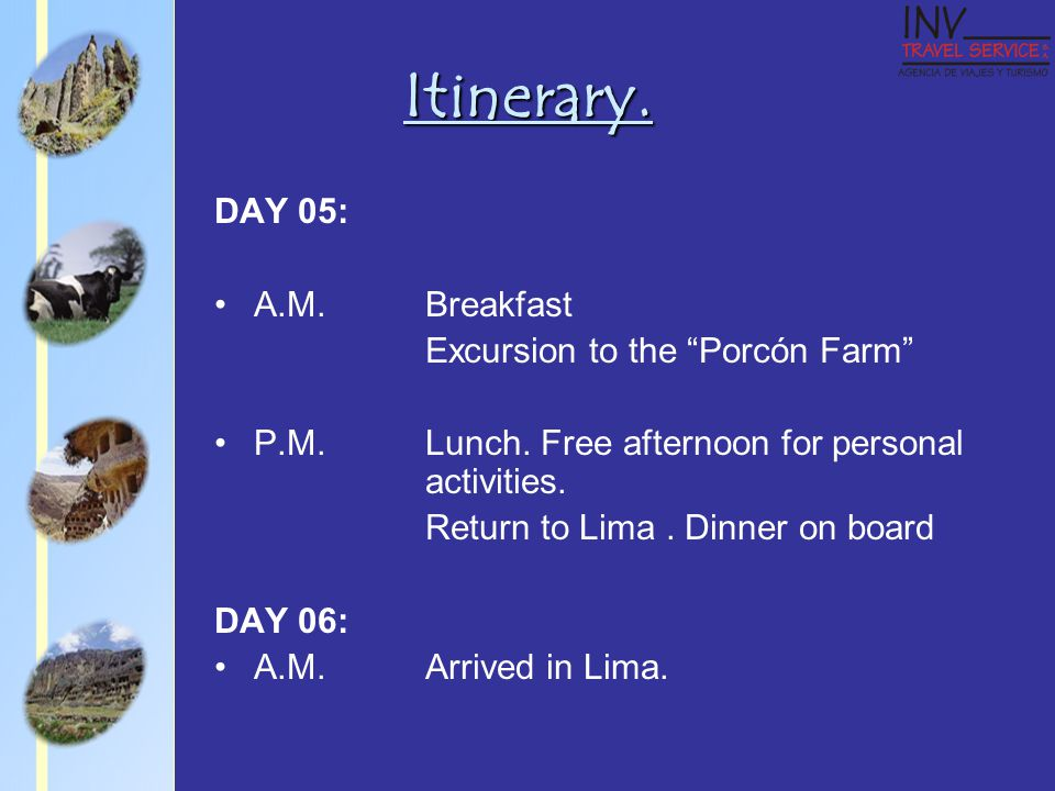 DAY 05: A.M.Breakfast Excursion to the Porcón Farm P.M.Lunch.