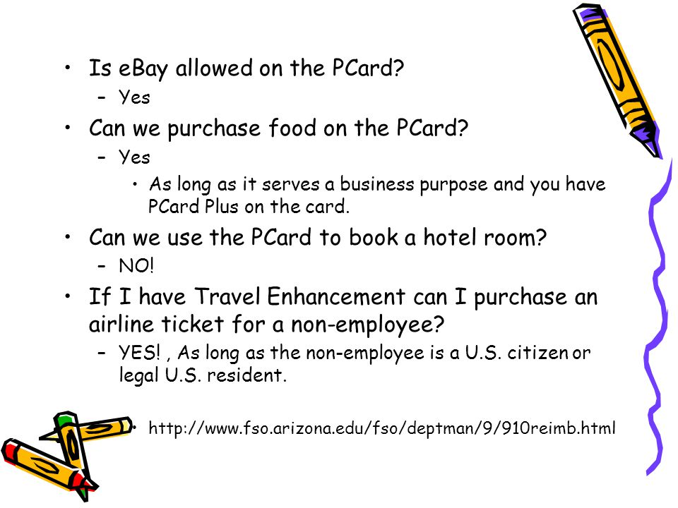 Is eBay allowed on the PCard. –Yes Can we purchase food on the PCard.