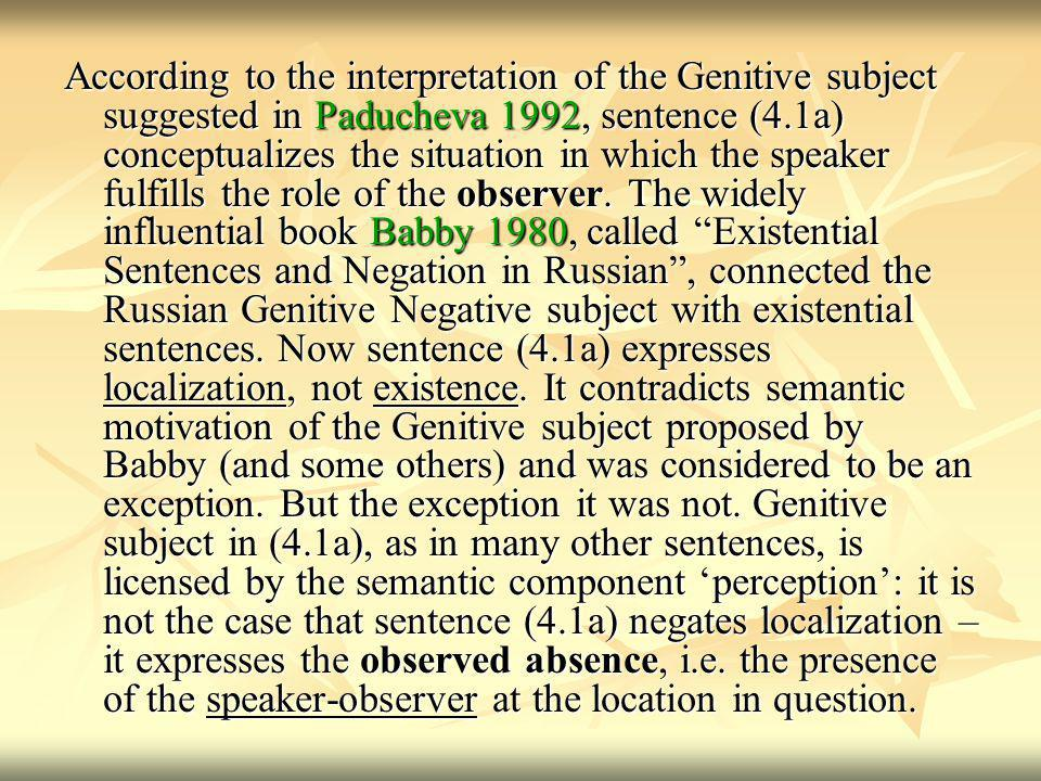 According to the interpretation of the Genitive subject suggested in Paducheva 1992, sentence (4.1a) conceptualizes the situation in which the speaker fulfills the role of the observer.