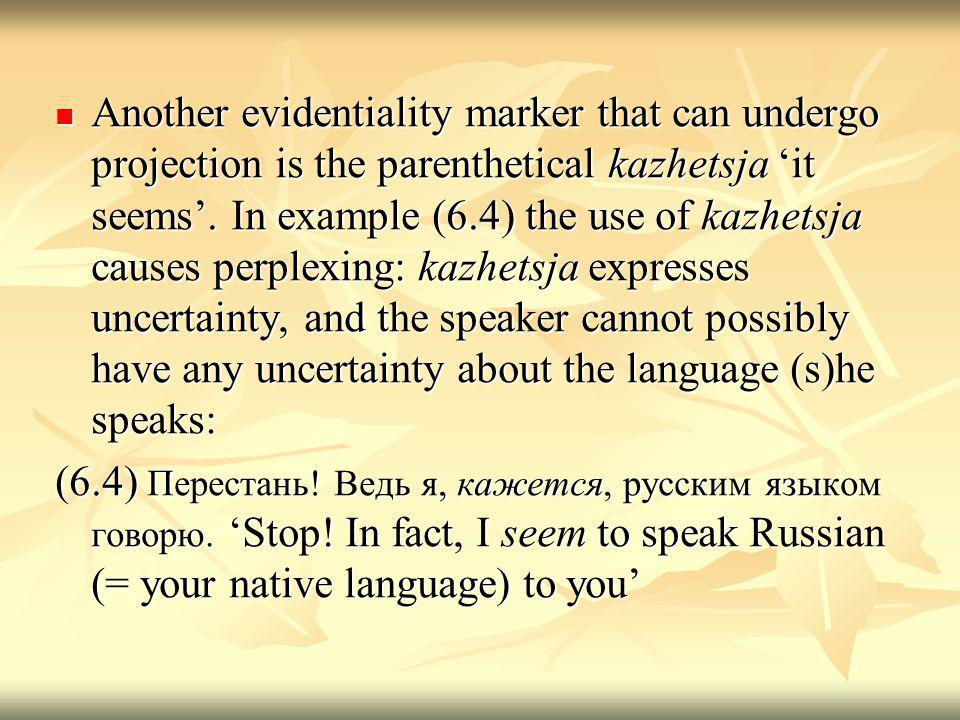 Another evidentiality marker that can undergo projection is the parenthetical kazhetsja it seems.