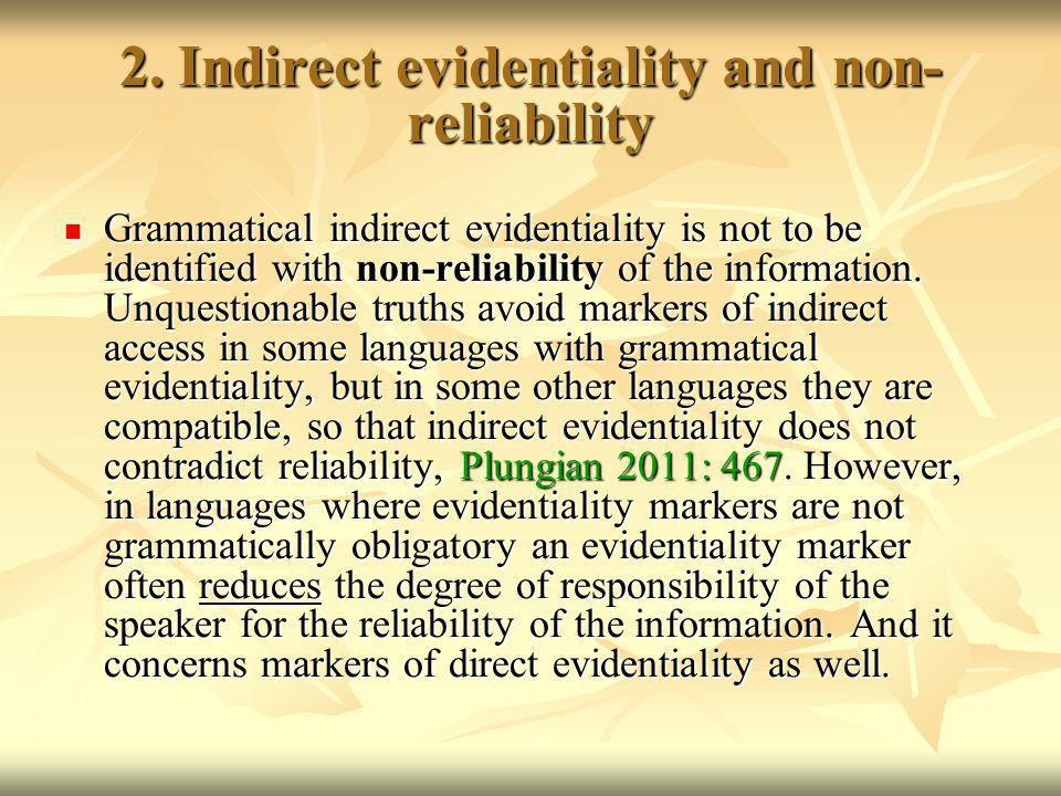 2. Indirect evidentiality and non- reliability Grammatical indirect evidentiality is not to be identified with non-reliability of the information. Unq