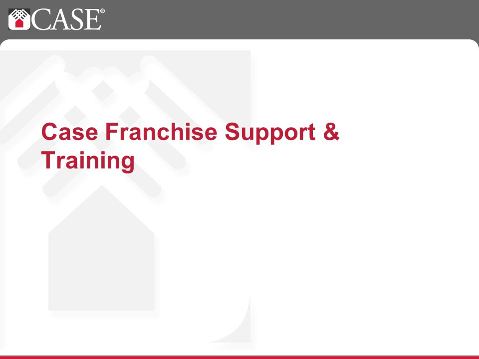 Case Franchise Support & Training