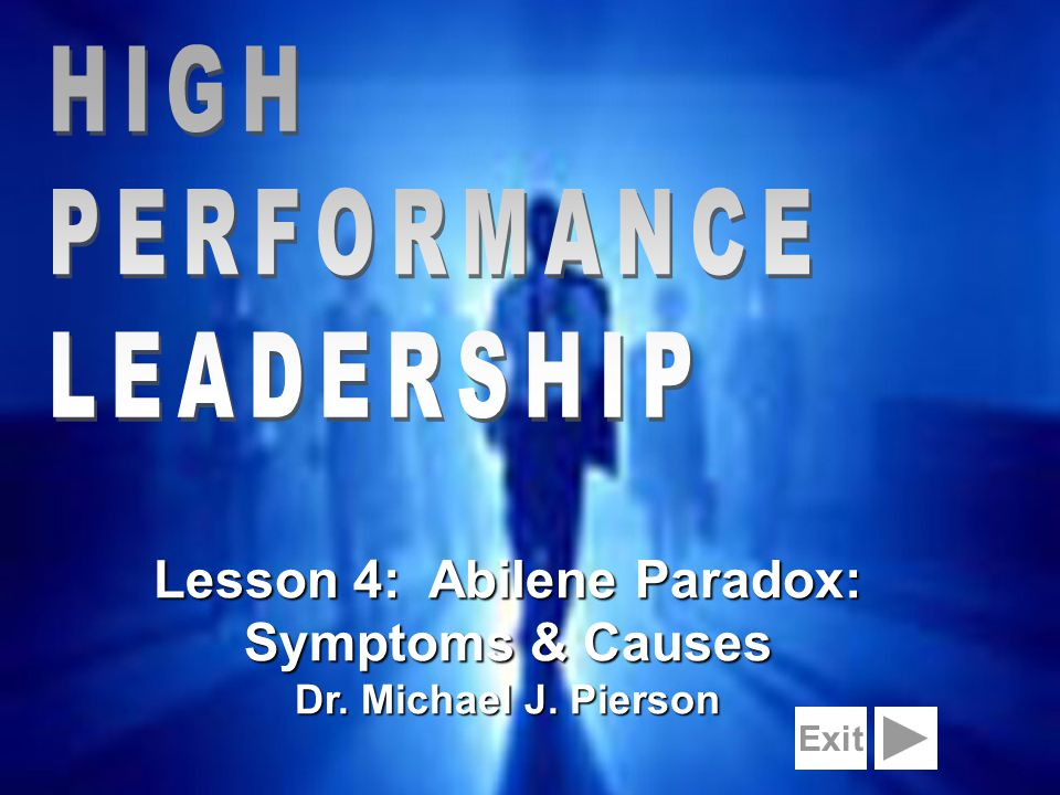 1 Lesson 4: Abilene Paradox: Symptoms & Causes Dr. Michael J. Pierson Exit