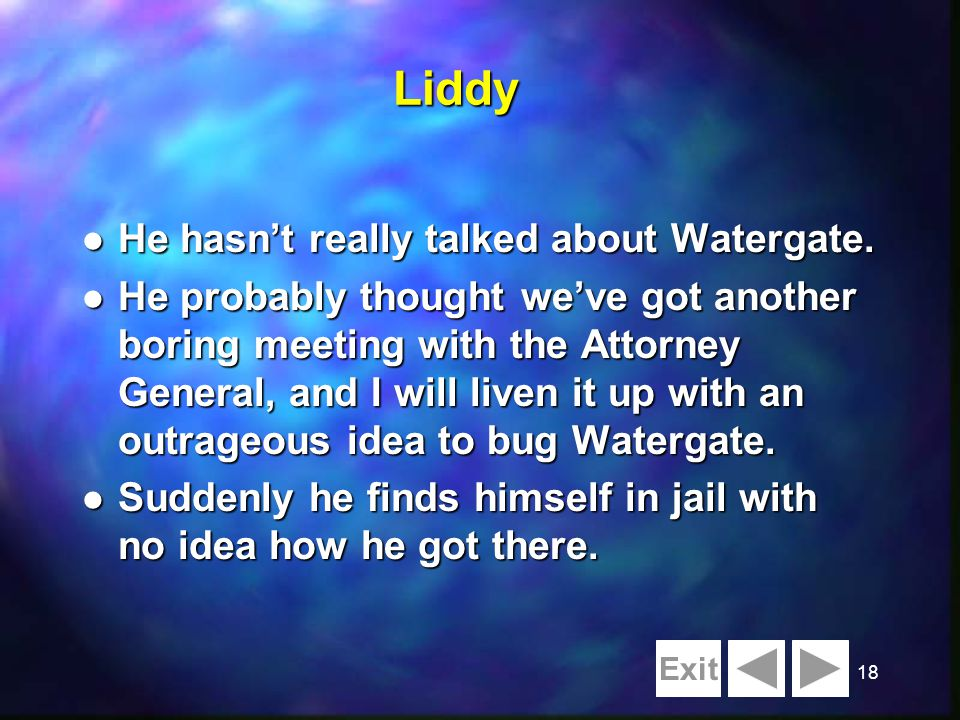 18Liddy l He hasnt really talked about Watergate.