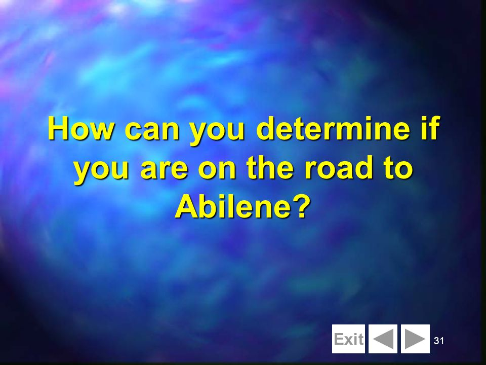 31 How can you determine if you are on the road to Abilene? Exit