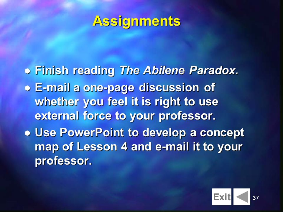 37 Assignments l Finish reading The Abilene Paradox. l E-mail a one-page discussion of whether you feel it is right to use external force to your prof