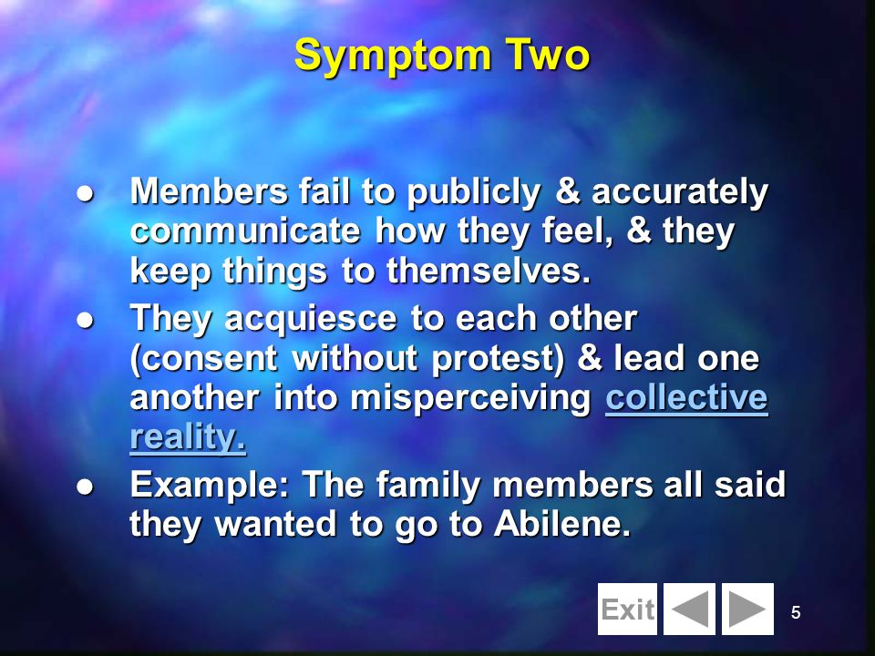 5 l Members fail to publicly & accurately communicate how they feel, & they keep things to themselves. l They acquiesce to each other (consent without