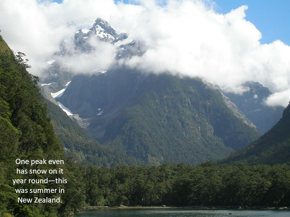 One peak even has snow on it year roundthis was summer in New Zealand.