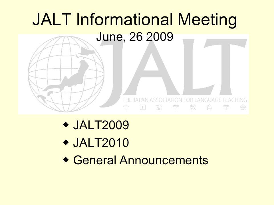 JALT Informational Meeting June, 26 2009 JALT2009 JALT2010 General Announcements