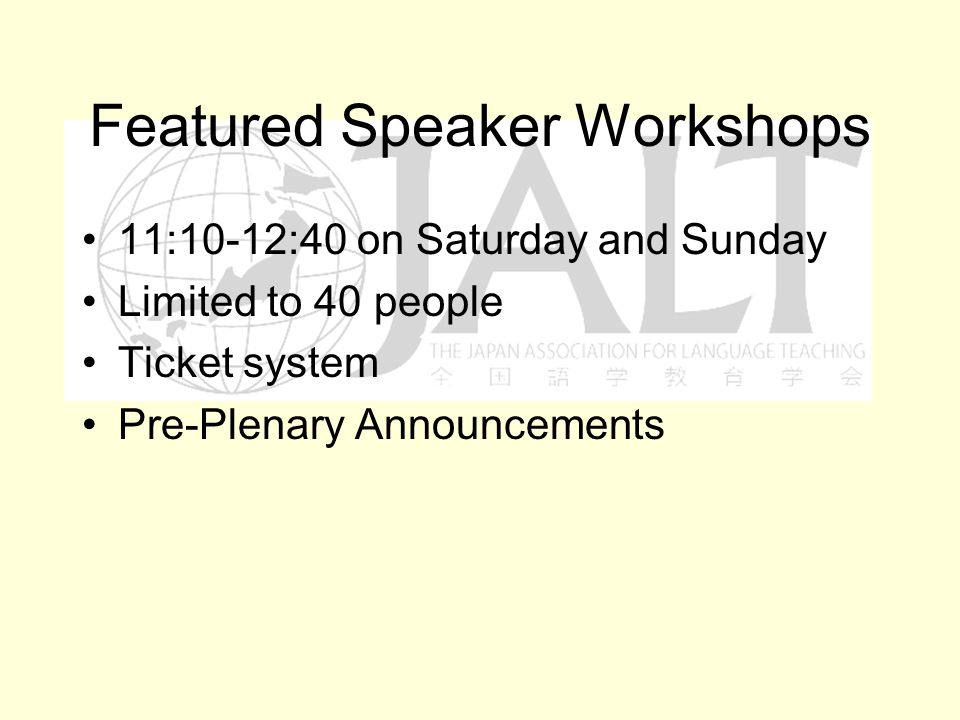 Featured Speaker Workshops 11:10-12:40 on Saturday and Sunday Limited to 40 people Ticket system Pre-Plenary Announcements