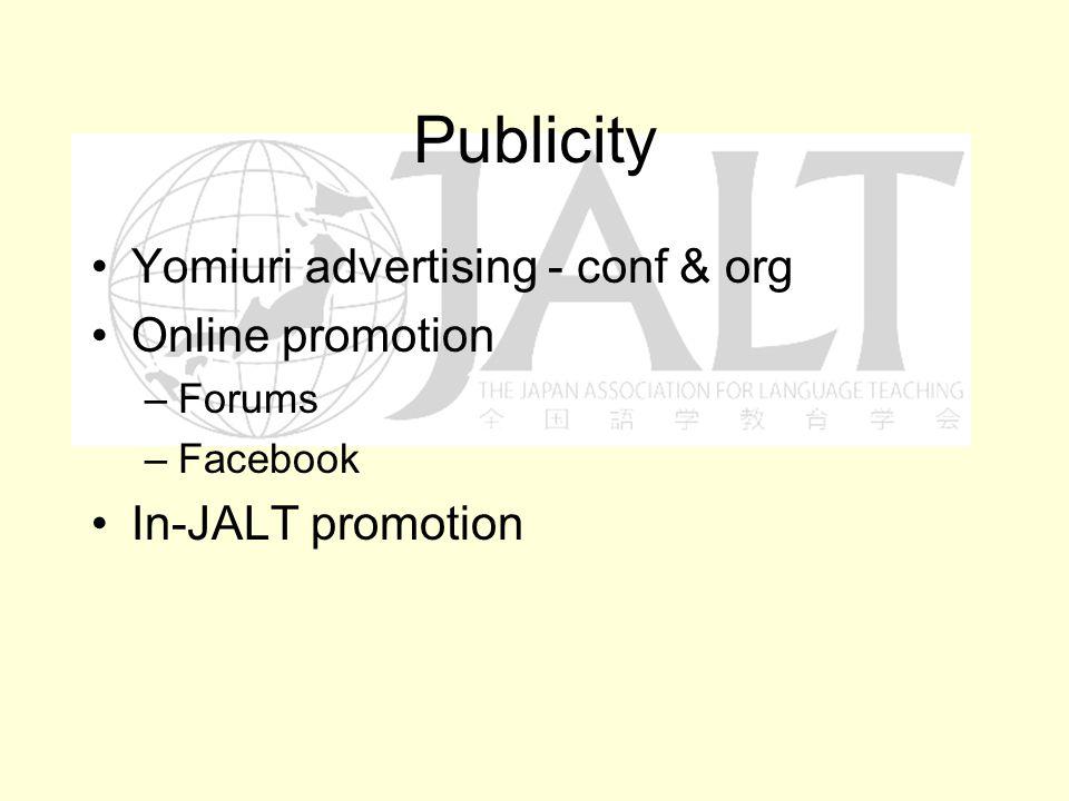 Publicity Yomiuri advertising - conf & org Online promotion –Forums –Facebook In-JALT promotion