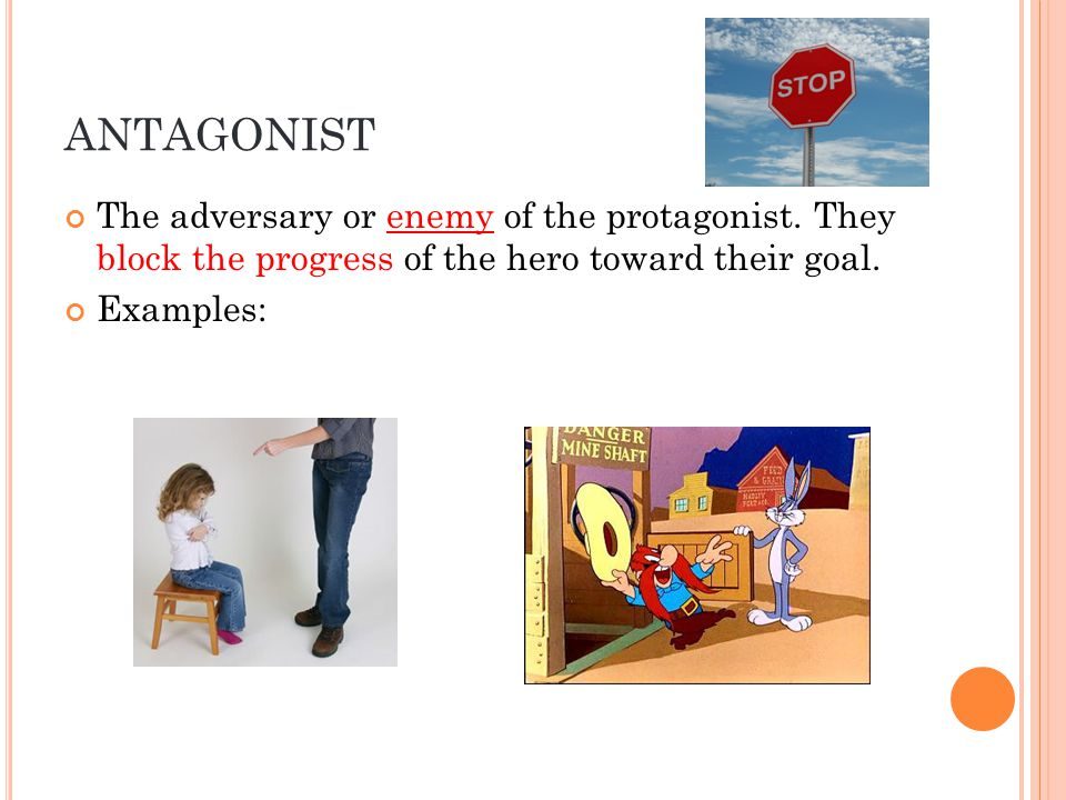 ANTAGONIST The adversary or enemy of the protagonist.