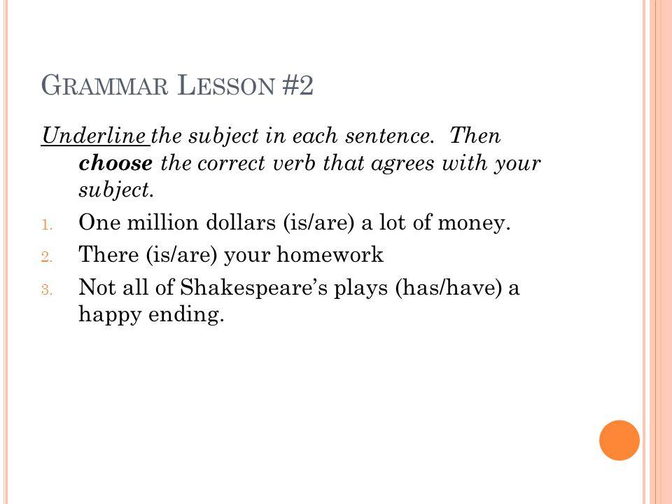 G RAMMAR L ESSON #2 Underline the subject in each sentence.