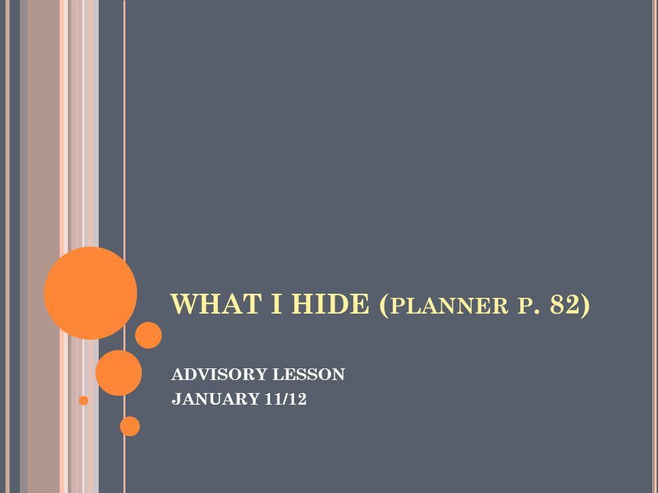 WHAT I HIDE ( PLANNER P. 82) ADVISORY LESSON JANUARY 11/12
