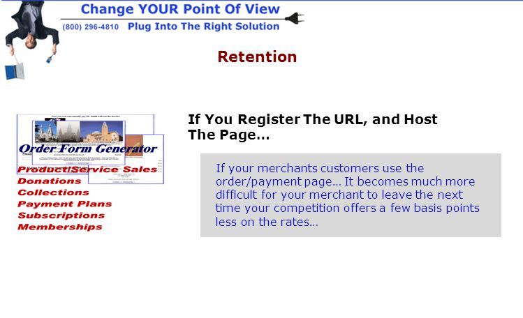 If You Register The URL, and Host The Page… Retention If your merchants customers use the order/payment page… It becomes much more difficult for your merchant to leave the next time your competition offers a few basis points less on the rates…