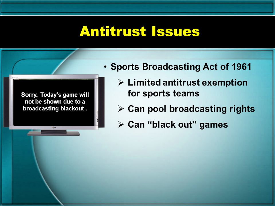 Antitrust Issues Baseball exemption Exempt from antitrust laws since 1922 League can: Block relocation Contract (downsize) Control all minor-league te