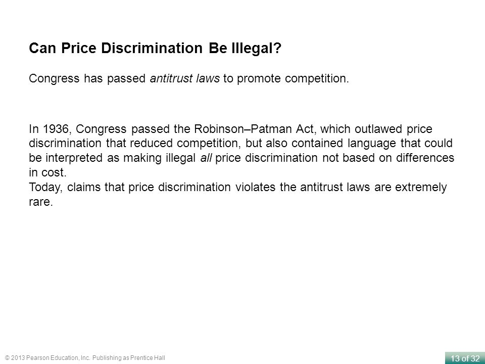 13 of 32 © 2013 Pearson Education, Inc. Publishing as Prentice Hall Can Price Discrimination Be Illegal? Congress has passed antitrust laws to promote