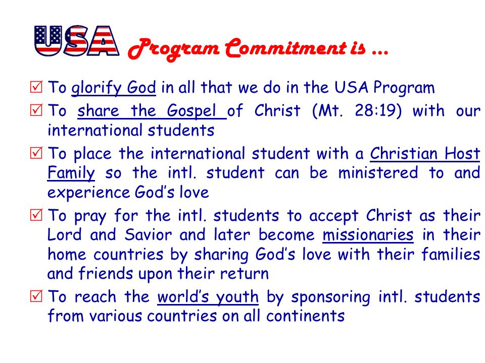 P rogram Commitment is … To glorify God in all that we do in the USA Program To share the Gospel of Christ (Mt.