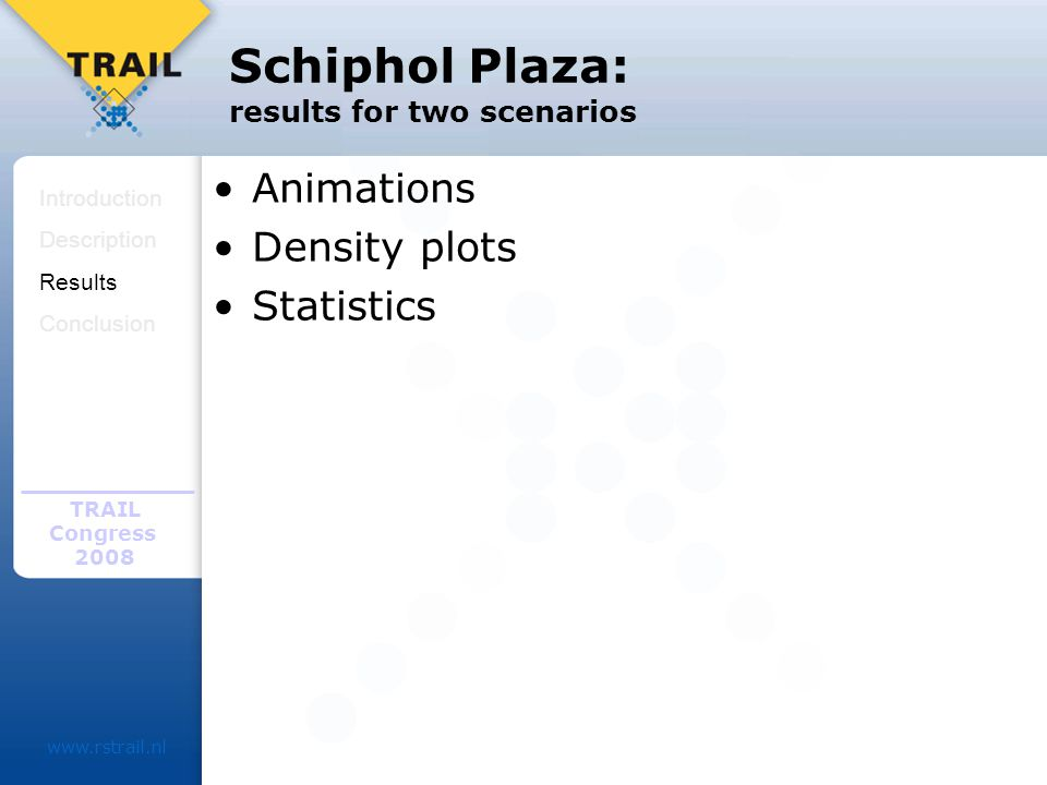 TRAIL Congress Schiphol Plaza: results for two scenarios Animations Density plots Statistics Introduction Description Results Conclusion