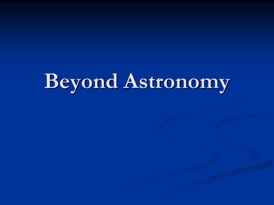 Beyond Astronomy