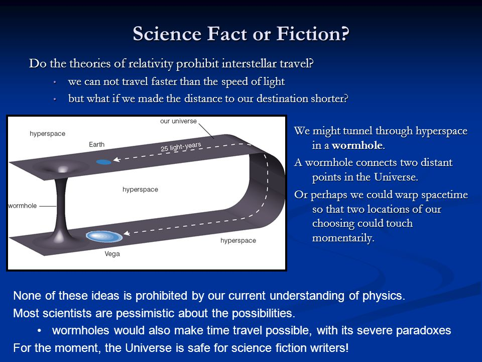 Science Fact or Fiction? Do the theories of relativity prohibit interstellar travel? we can not travel faster than the speed of light we can not trave