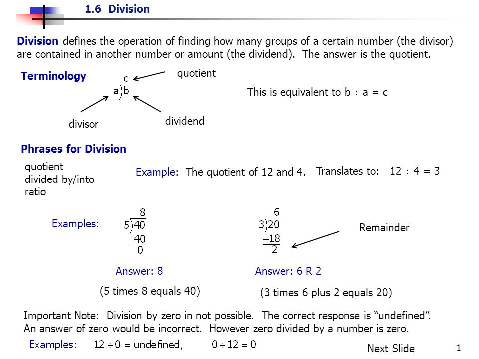 1.6 Division 1 Division defines the operation of finding how many groups of a certain number (the divisor) are contained in another number or amount (the dividend).