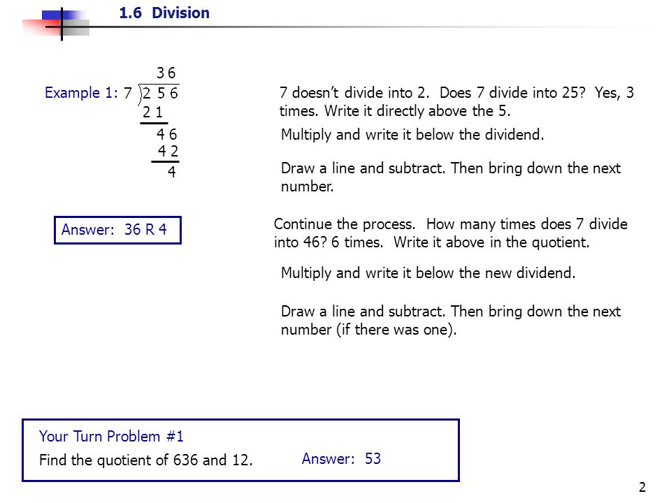 1.6 Division 2 Example 1:7 doesnt divide into 2. Does 7 divide into 25.