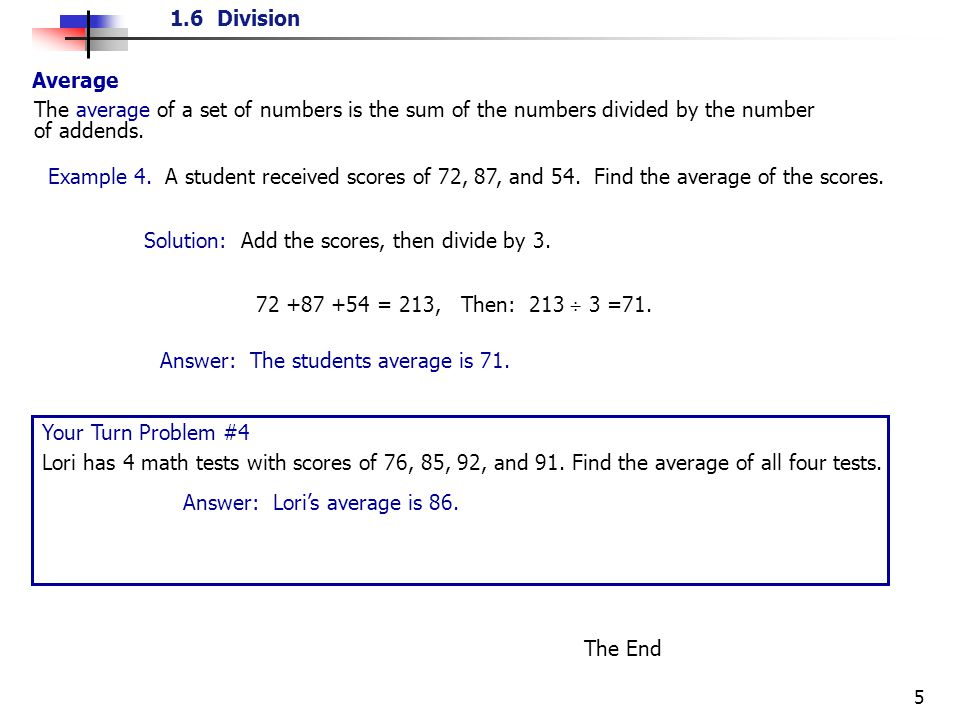 1.6 Division 5 Average The average of a set of numbers is the sum of the numbers divided by the number of addends.