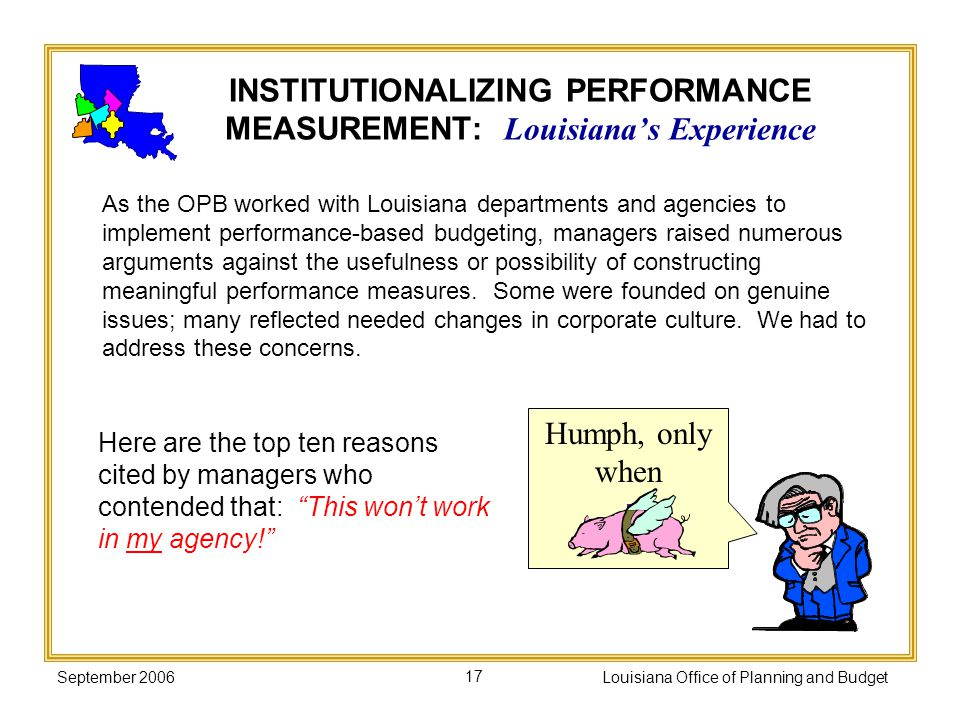 September 2006Louisiana Office of Planning and Budget17 As the OPB worked with Louisiana departments and agencies to implement performance-based budge