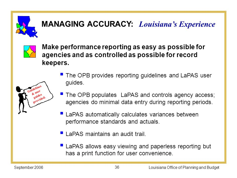 September 2006Louisiana Office of Planning and Budget36 Make performance reporting as easy as possible for agencies and as controlled as possible for
