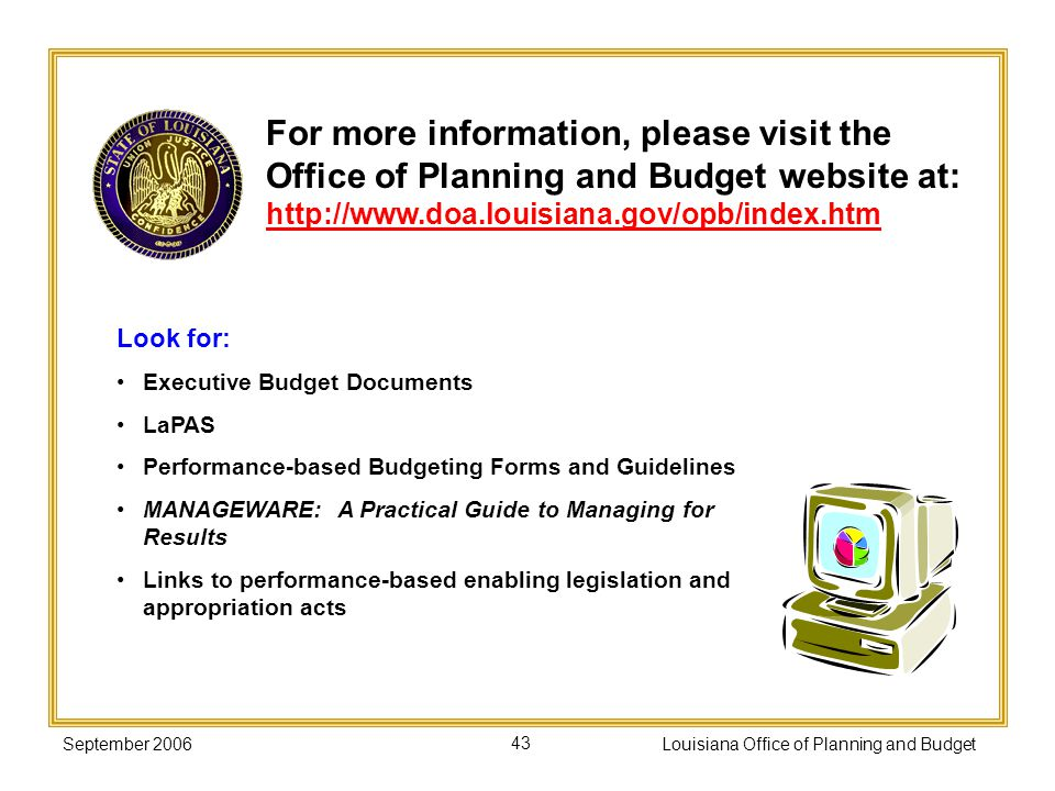 September 2006Louisiana Office of Planning and Budget43 For more information, please visit the Office of Planning and Budget website at: http://www.do