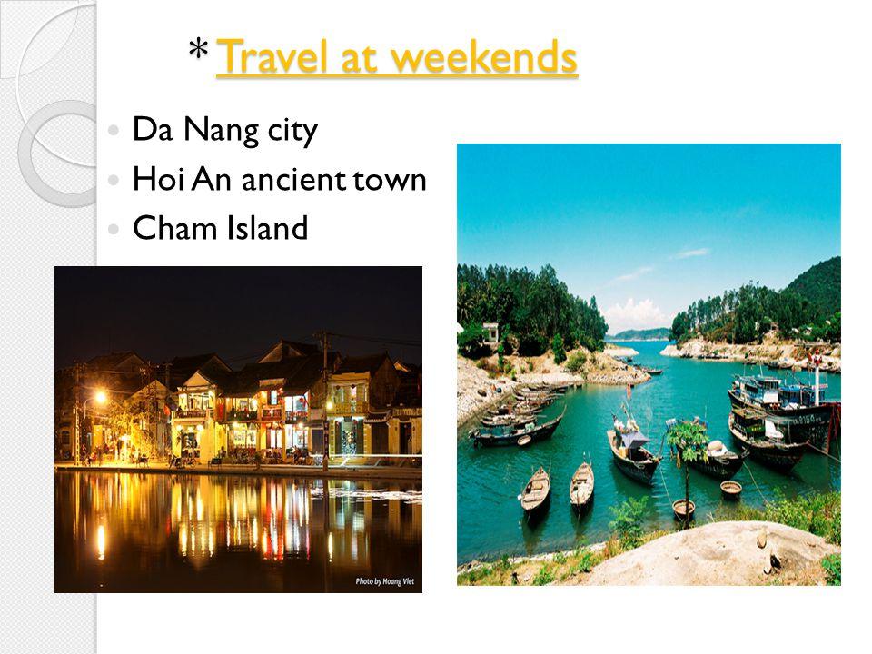 * Travel at weekends Da Nang city Hoi An ancient town Cham Island
