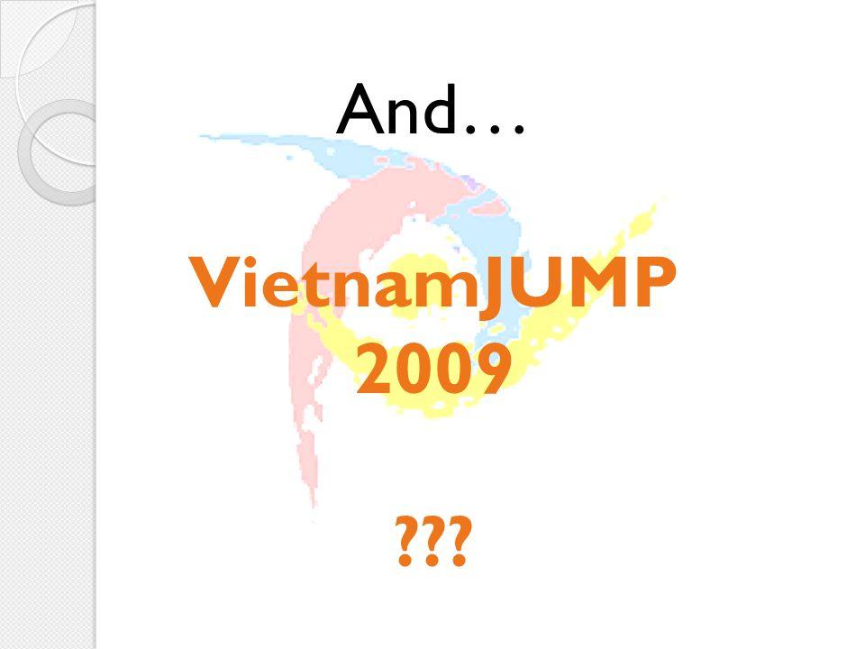 And… VietnamJUMP 2009 ???