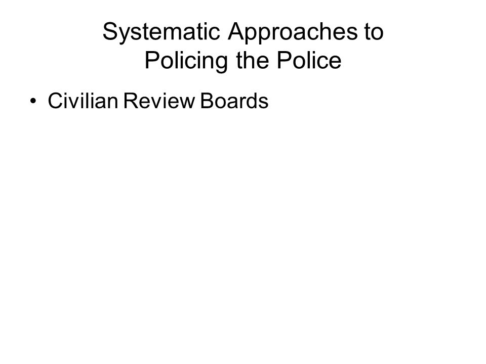 Systematic Approaches to Policing the Police Civilian Review Boards